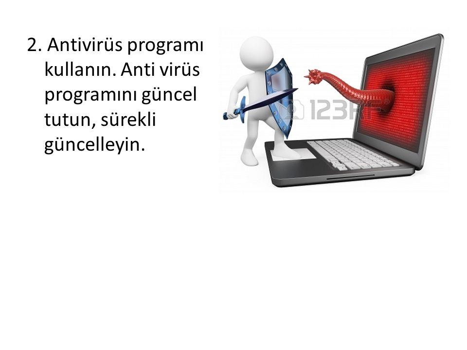 2. Antivirüs programı kullanın. Anti virüs programını güncel tutun, sürekli güncelleyin.
