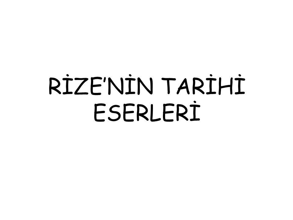 RİZE'NİN TARİHİ ESERLERİ