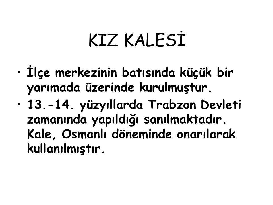 KIZ KALESİ İlçe merkezinin batısında küçük bir yarımada üzerinde kurulmuştur. 13.-14. yüzyıllarda Trabzon Devleti zamanında yapıldığı sanılmaktadır. K