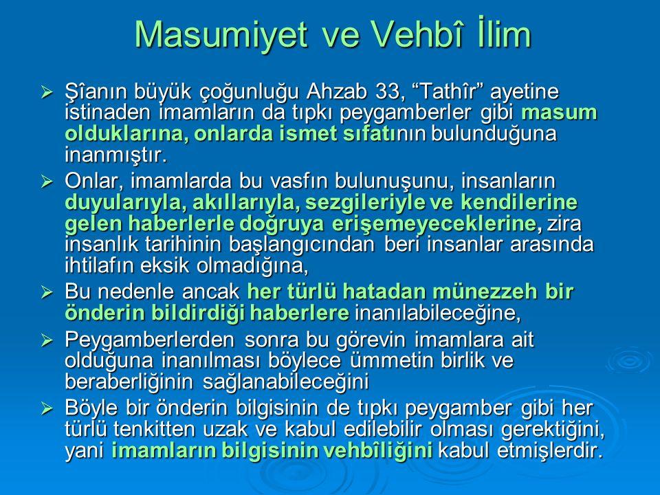 Masumiyet ve Vehbî İlim  Şîanın büyük çoğunluğu Ahzab 33, Tathîr ayetine istinaden imamların da tıpkı peygamberler gibi masum olduklarına, onlarda ismet sıfatının bulunduğuna inanmıştır.