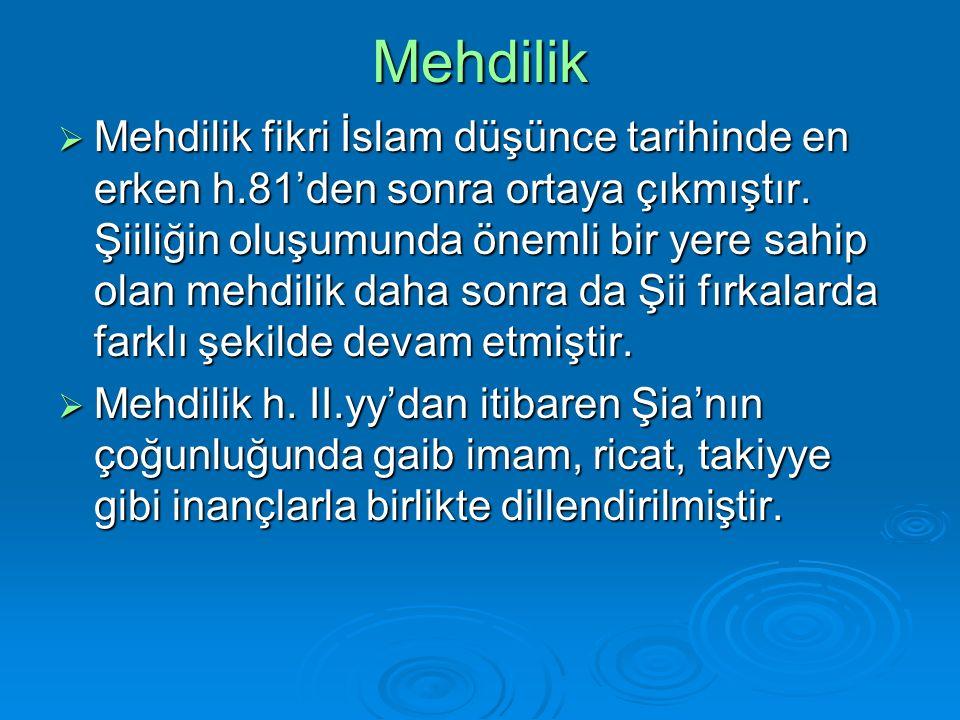 Mehdilik  Mehdilik fikri İslam düşünce tarihinde en erken h.81'den sonra ortaya çıkmıştır.