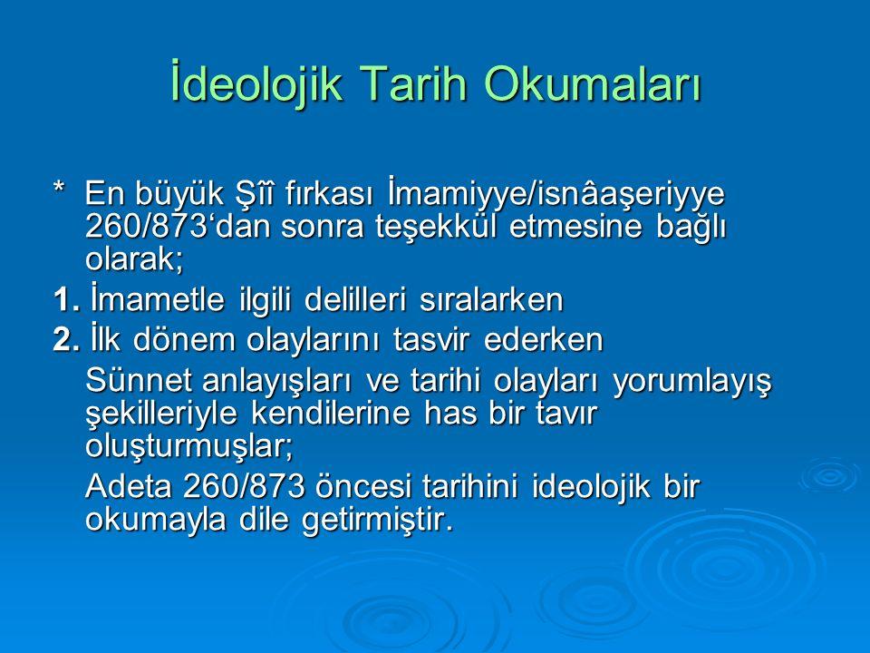 İdeolojik Tarih Okumaları * En büyük Şîî fırkası İmamiyye/isnâaşeriyye 260/873'dan sonra teşekkül etmesine bağlı olarak; 1.