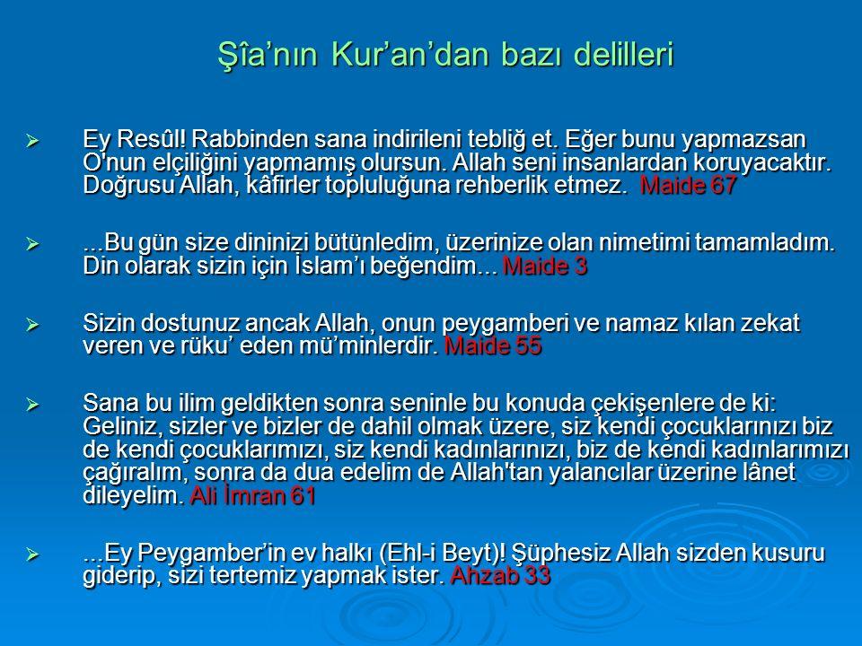 Şîa'nın Kur'an'dan bazı delilleri  Ey Resûl.Rabbinden sana indirileni tebliğ et.