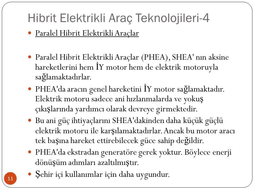 Paralel Hibrit Elektrikli Araçlar Paralel Hibrit Elektrikli Araçlar (PHEA), SHEA' nın aksine hareketlerini hem İ Y motor hem de elektrik motoruyla sa