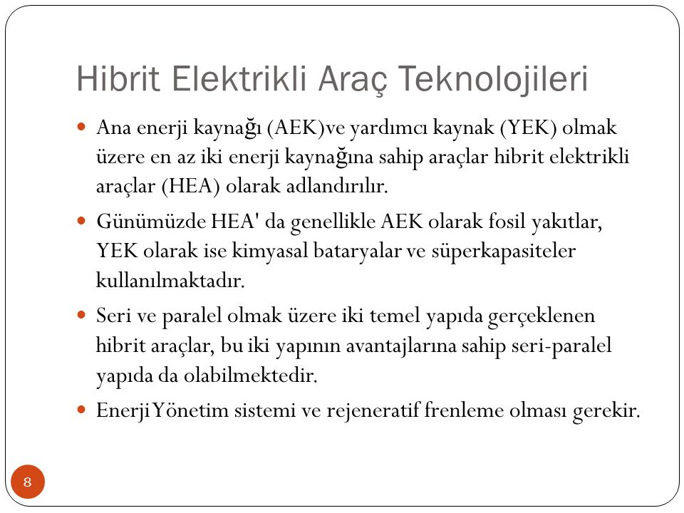 Hibrit Elektrikli Araç Teknolojileri Ana enerji kayna ğ ı (AEK)ve yardımcı kaynak (YEK) olmak üzere en az iki enerji kayna ğ ına sahip araçlar hibrit