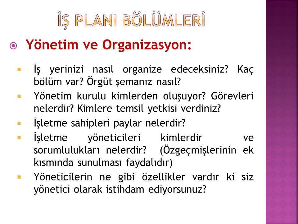  Yönetim ve Organizasyon:  İş yerinizi nasıl organize edeceksiniz? Kaç bölüm var? Örgüt şemanız nasıl?  Yönetim kurulu kimlerden oluşuyor? Görevler