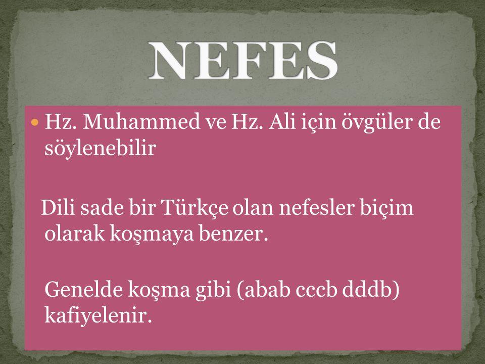 Hz. Muhammed ve Hz. Ali için övgüler de söylenebilir Dili sade bir Türkçe olan nefesler biçim olarak koşmaya benzer. Genelde koşma gibi (abab cccb ddd