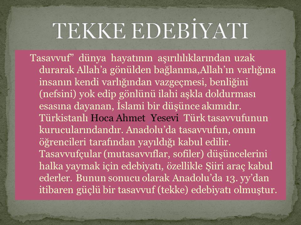 """Tasavvuf"""" dünya hayatının aşırılılıklarından uzak durarak Allah'a gönülden bağlanma,Allah'ın varlığına insanın kendi varlığından vazgeçmesi, benliğini"""