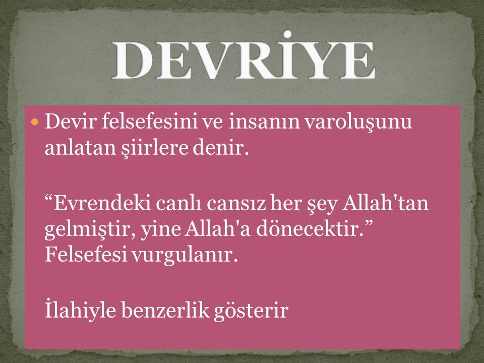 """Devir felsefesini ve insanın varoluşunu anlatan şiirlere denir. """"Evrendeki canlı cansız her şey Allah'tan gelmiştir, yine Allah'a dönecektir."""" Felsefe"""