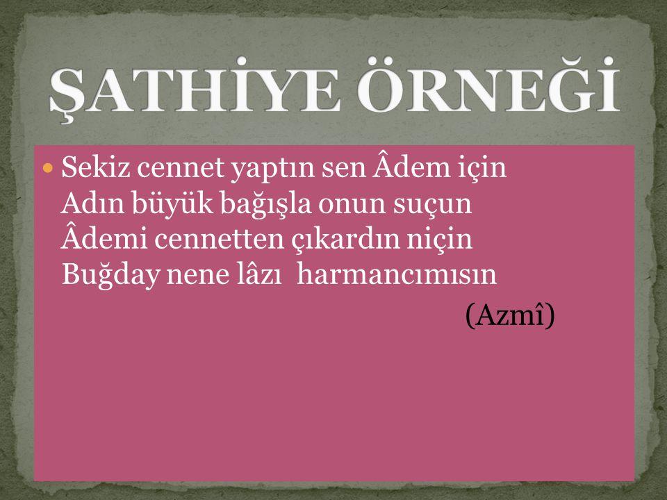 Sekiz cennet yaptın sen Âdem için Adın büyük bağışla onun suçun Âdemi cennetten çıkardın niçin Buğday nene lâzı harmancımısın (Azmî)