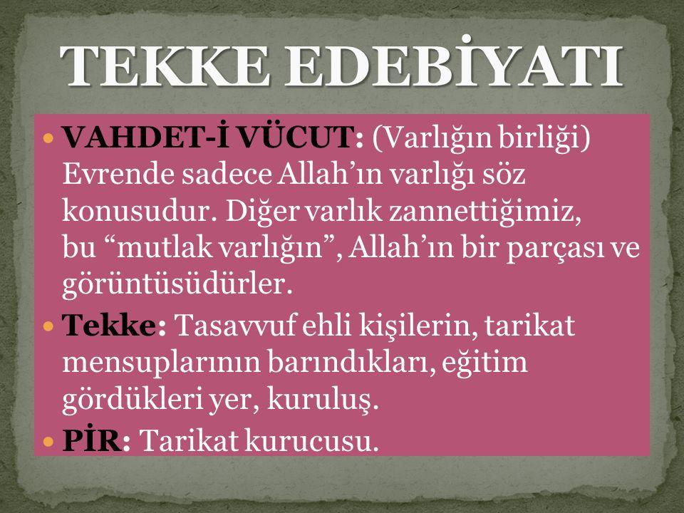 """VAHDET-İ VÜCUT: (Varlığın birliği) Evrende sadece Allah'ın varlığı söz konusudur. Diğer varlık zannettiğimiz, bu """"mutlak varlığın"""", Allah'ın bir parça"""