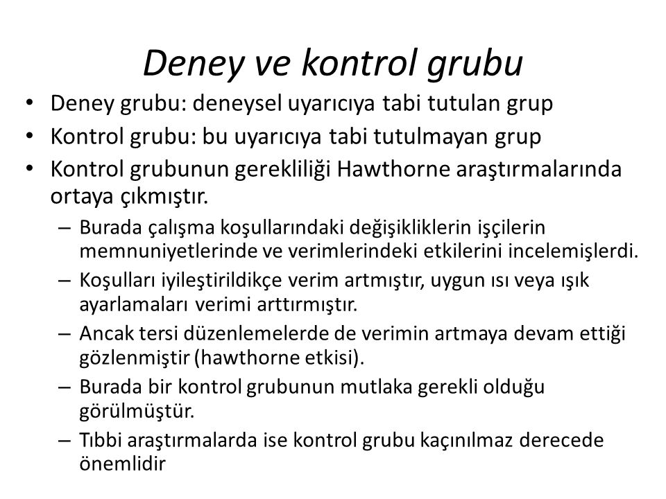 Deney ve kontrol grubu Deney grubu: deneysel uyarıcıya tabi tutulan grup Kontrol grubu: bu uyarıcıya tabi tutulmayan grup Kontrol grubunun gerekliliği