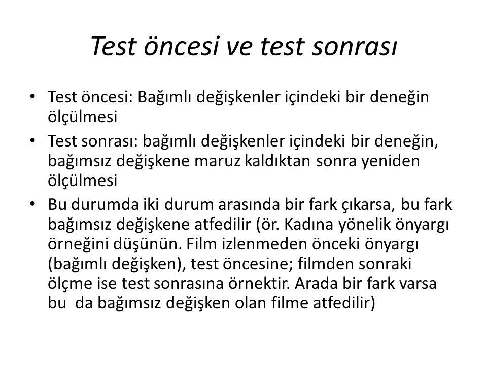 Test öncesi ve test sonrası Test öncesi: Bağımlı değişkenler içindeki bir deneğin ölçülmesi Test sonrası: bağımlı değişkenler içindeki bir deneğin, ba