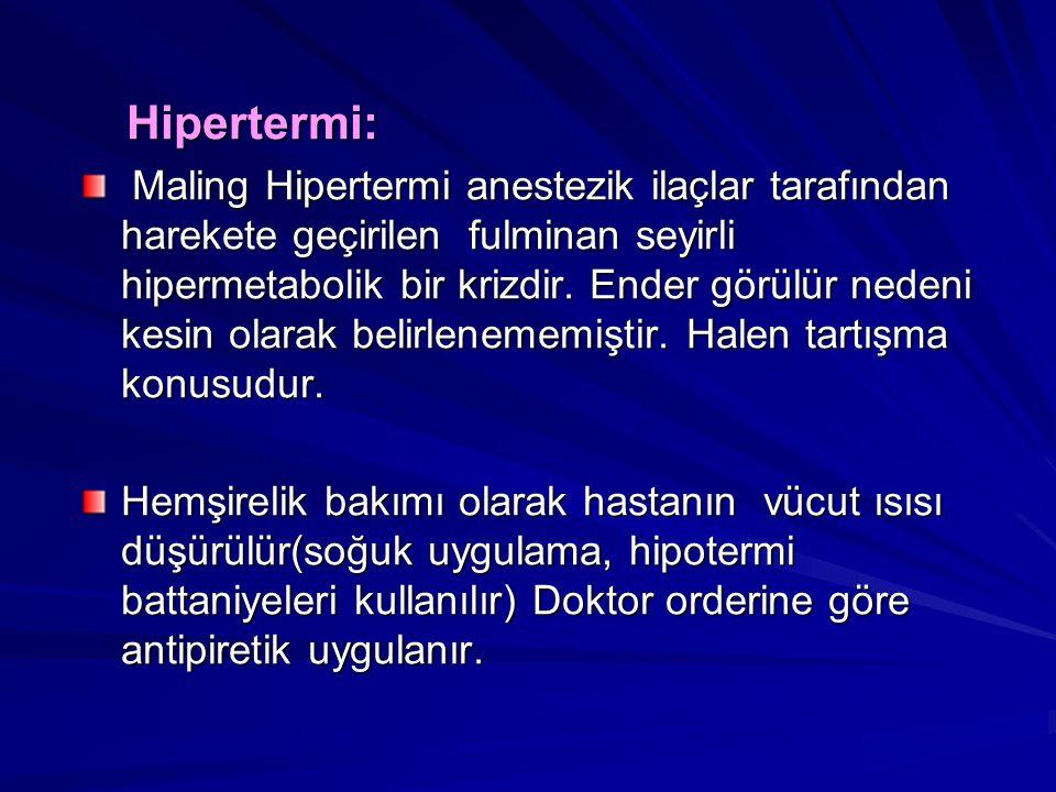 Hipertermi: Hipertermi: Maling Hipertermi anestezik ilaçlar tarafından harekete geçirilen fulminan seyirli hipermetabolik bir krizdir.