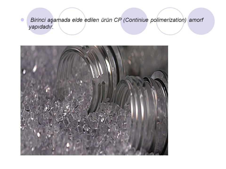 Birinci aşamada elde edilen ürün CP (Continiue polimerization) amorf yapıdadır.