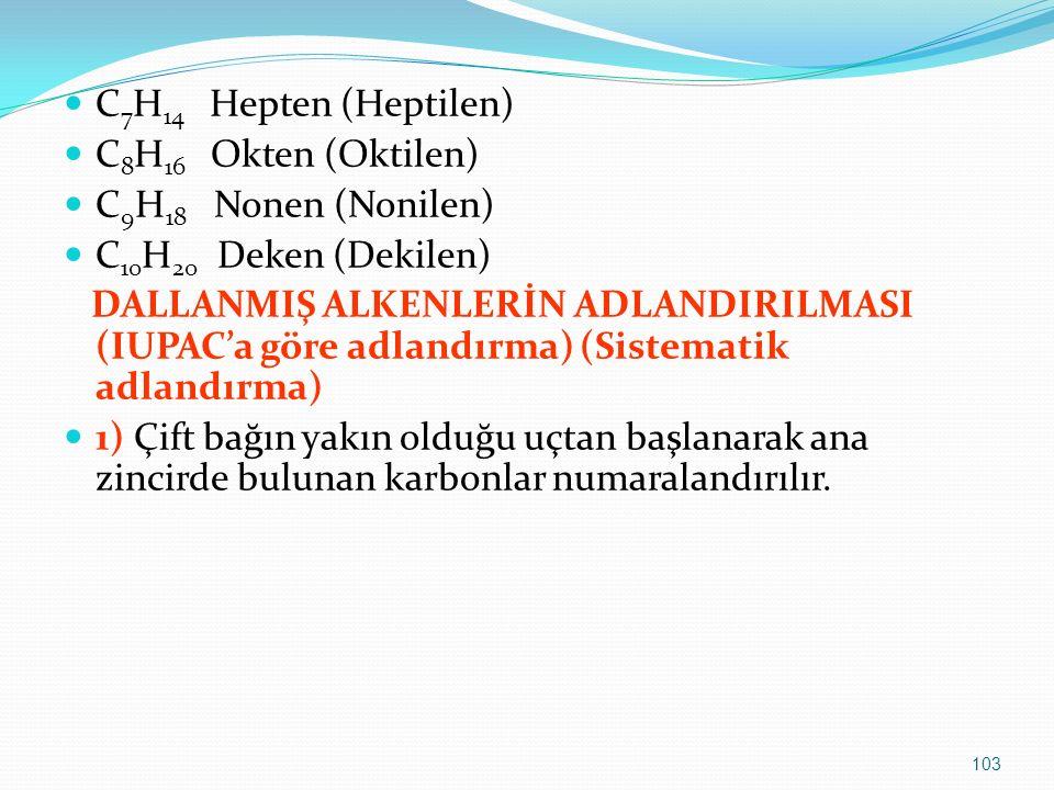 C 7 H 14 Hepten (Heptilen) C 8 H 16 Okten (Oktilen) C 9 H 18 Nonen (Nonilen) C 10 H 20 Deken (Dekilen) DALLANMIŞ ALKENLERİN ADLANDIRILMASI (IUPAC'a gö