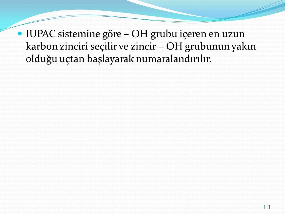 IUPAC sistemine göre – OH grubu içeren en uzun karbon zinciri seçilir ve zincir – OH grubunun yakın olduğu uçtan başlayarak numaralandırılır. 111