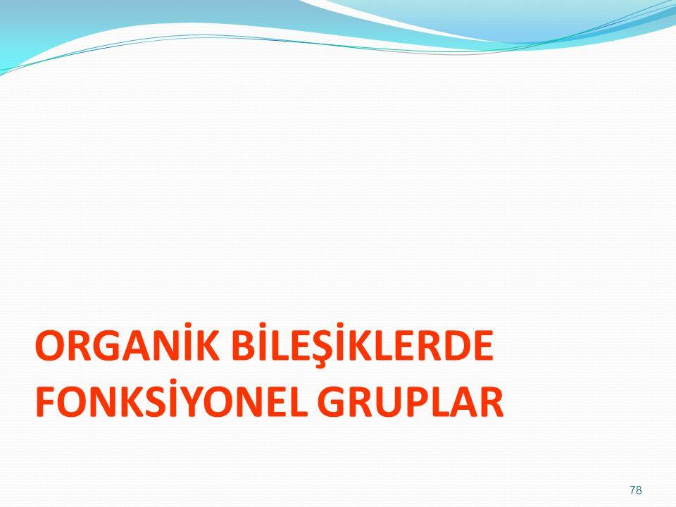 ORGANİK BİLEŞİKLERDE FONKSİYONEL GRUPLAR 78