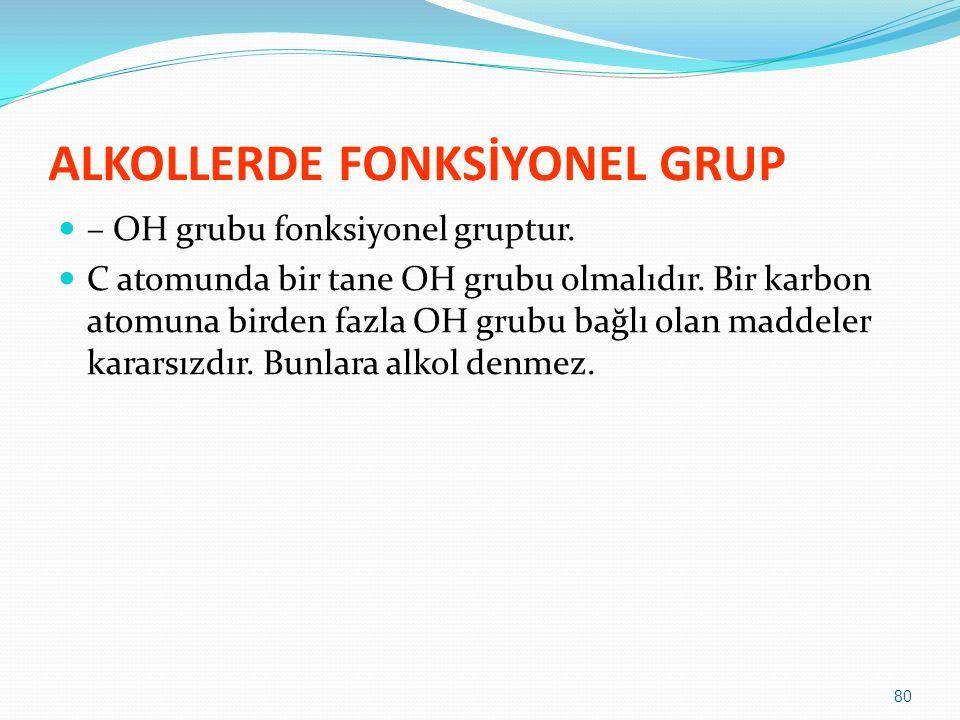 ALKOLLERDE FONKSİYONEL GRUP – OH grubu fonksiyonel gruptur. C atomunda bir tane OH grubu olmalıdır. Bir karbon atomuna birden fazla OH grubu bağlı ola
