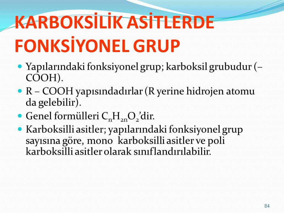 KARBOKSİLİK ASİTLERDE FONKSİYONEL GRUP Yapılarındaki fonksiyonel grup; karboksil grubudur (– COOH). R – COOH yapısındadırlar (R yerine hidrojen atomu