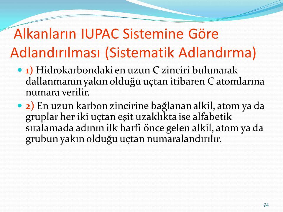Alkanların IUPAC Sistemine Göre Adlandırılması (Sistematik Adlandırma) 1) Hidrokarbondaki en uzun C zinciri bulunarak dallanmanın yakın olduğu uçtan i