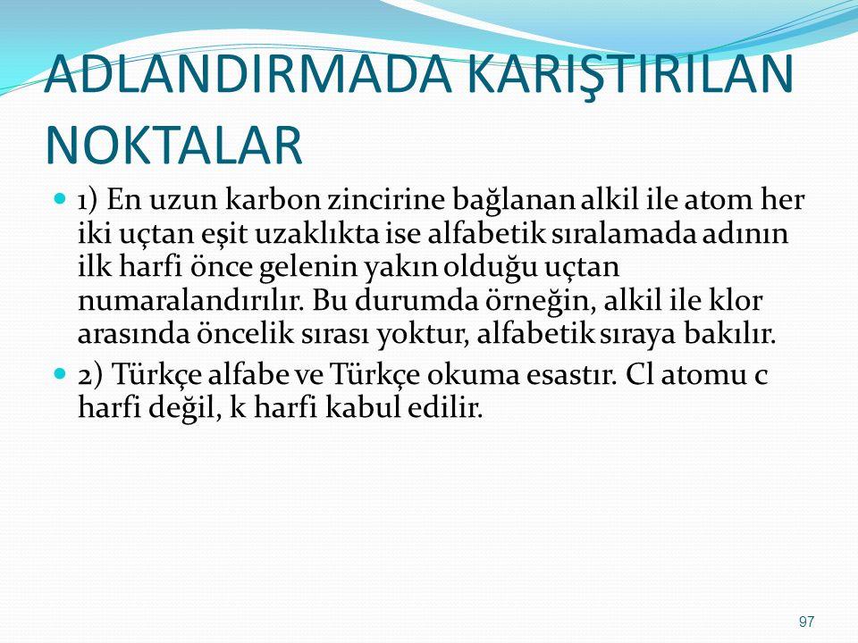 ADLANDIRMADA KARIŞTIRILAN NOKTALAR 1) En uzun karbon zincirine bağlanan alkil ile atom her iki uçtan eşit uzaklıkta ise alfabetik sıralamada adının il