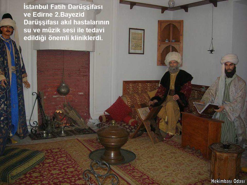 İstanbul Fatih Darüşşifası ve Edirne 2.Bayezid Darüşşifası akıl hastalarının su ve müzik sesi ile tedavi edildiği önemli kliniklerdi.