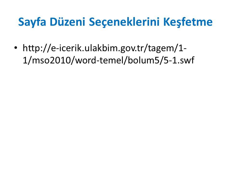 Sayfa Düzeni Seçeneklerini Keşfetme http://e-icerik.ulakbim.gov.tr/tagem/1- 1/mso2010/word-temel/bolum5/5-1.swf