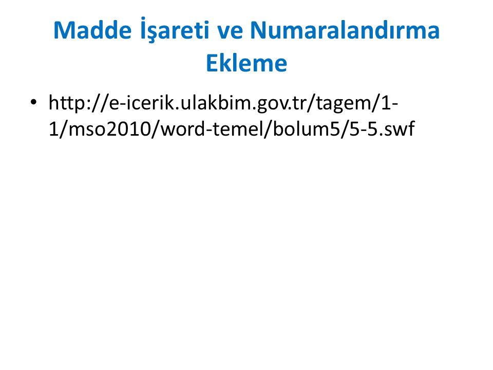 Madde İşareti ve Numaralandırma Ekleme http://e-icerik.ulakbim.gov.tr/tagem/1- 1/mso2010/word-temel/bolum5/5-5.swf
