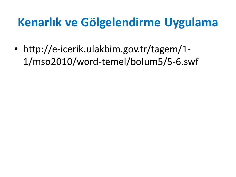 Kenarlık ve Gölgelendirme Uygulama http://e-icerik.ulakbim.gov.tr/tagem/1- 1/mso2010/word-temel/bolum5/5-6.swf