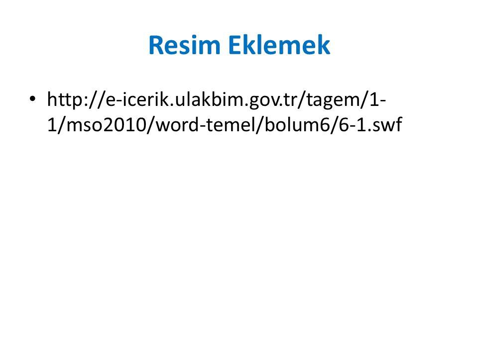 Resim Eklemek http://e-icerik.ulakbim.gov.tr/tagem/1- 1/mso2010/word-temel/bolum6/6-1.swf