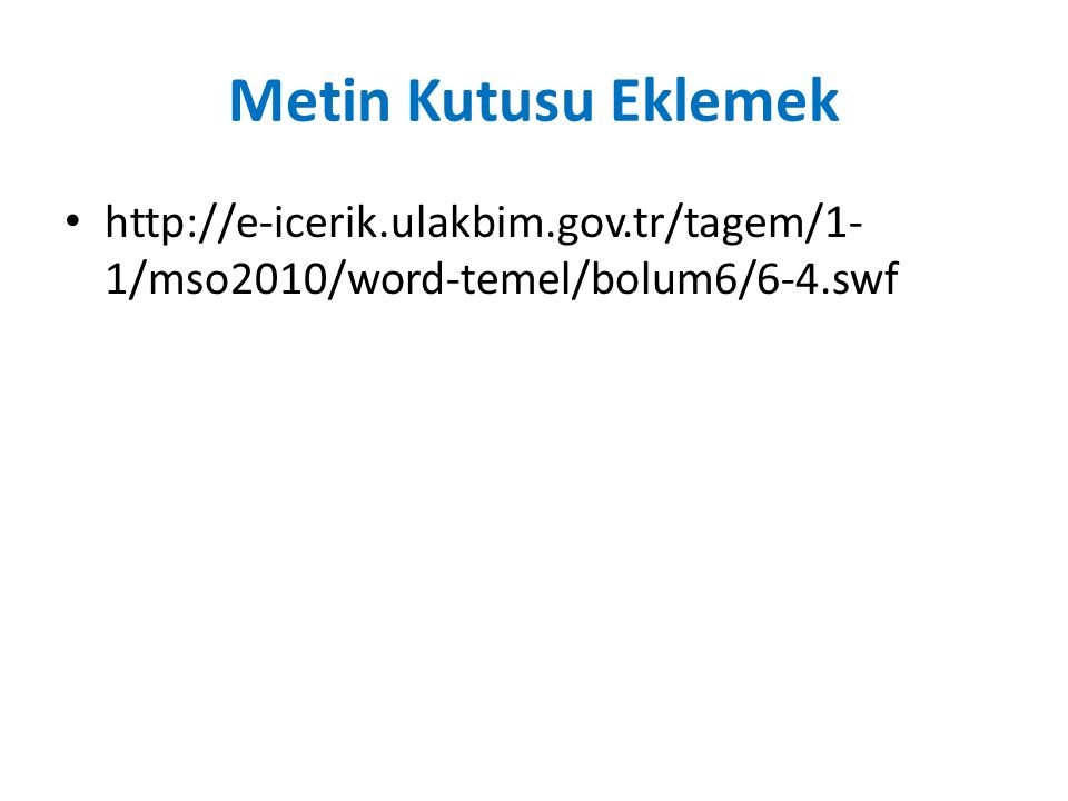Metin Kutusu Eklemek http://e-icerik.ulakbim.gov.tr/tagem/1- 1/mso2010/word-temel/bolum6/6-4.swf