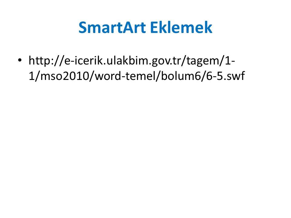 SmartArt Eklemek http://e-icerik.ulakbim.gov.tr/tagem/1- 1/mso2010/word-temel/bolum6/6-5.swf