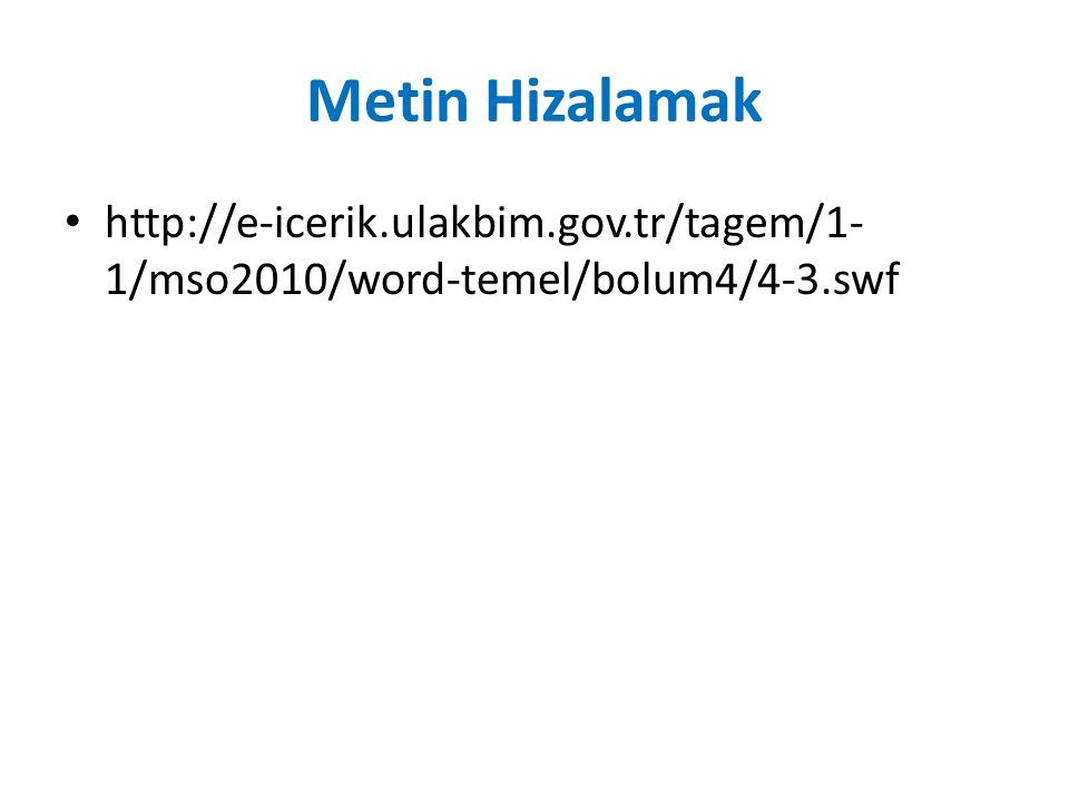 Metin Hizalamak http://e-icerik.ulakbim.gov.tr/tagem/1- 1/mso2010/word-temel/bolum4/4-3.swf
