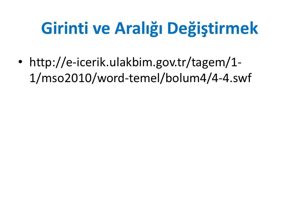 Girinti ve Aralığı Değiştirmek http://e-icerik.ulakbim.gov.tr/tagem/1- 1/mso2010/word-temel/bolum4/4-4.swf