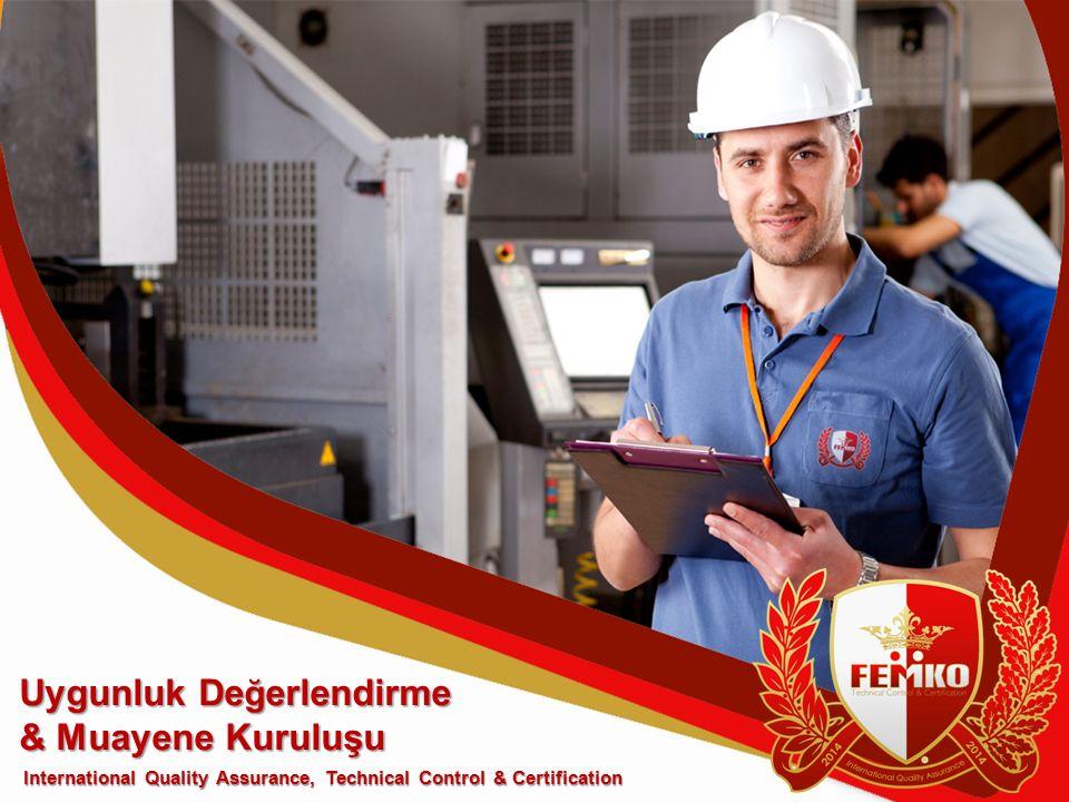 International Quality Assurance, Technical Control & Certification Uygunluk De ğ erlendirme & Muayene Kuruluşu