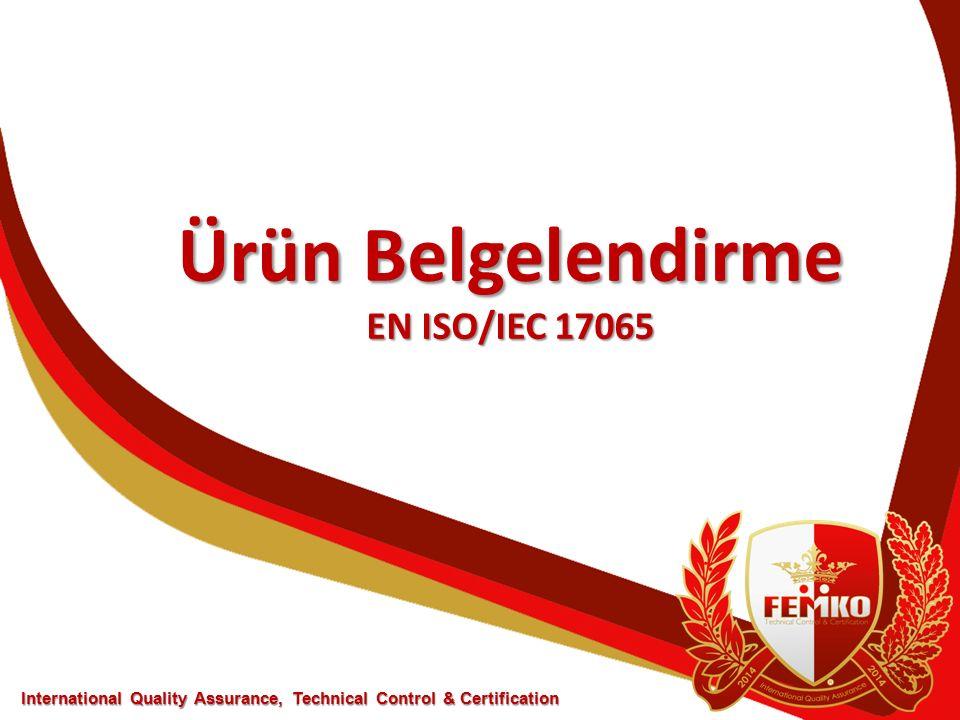 Ürün Belgelendirme EN ISO/IEC 17065 International Quality Assurance, Technical Control & Certification