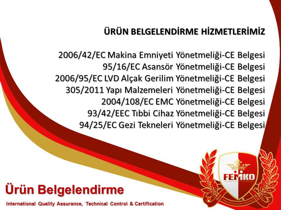 ÜRÜN BELGELENDİRME HİZMETLERİMİZ 2006/42/EC Makina Emniyeti Yönetmeliği-CE Belgesi 95/16/EC Asansör Yönetmeliği-CE Belgesi 2006/95/EC LVD Alçak Gerili