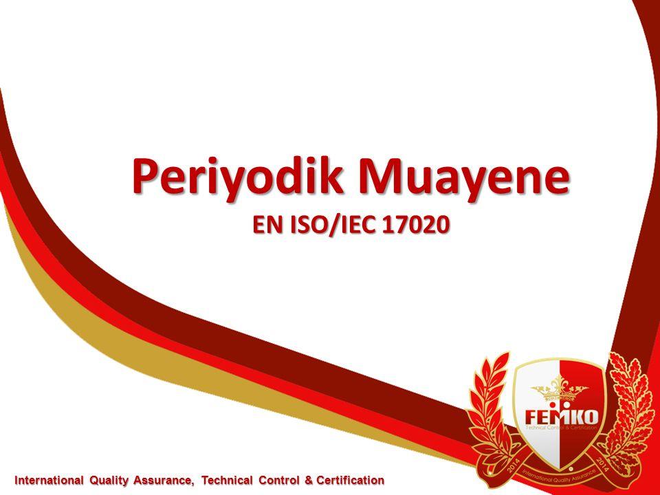 Periyodik Muayene EN ISO/IEC 17020 International Quality Assurance, Technical Control & Certification