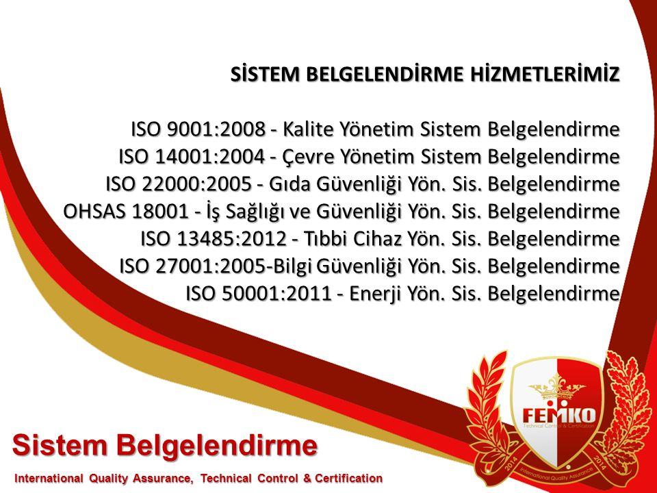 SİSTEM BELGELENDİRME HİZMETLERİMİZ ISO 9001:2008 - Kalite Yönetim Sistem Belgelendirme ISO 14001:2004 - Çevre Yönetim Sistem Belgelendirme ISO 22000:2