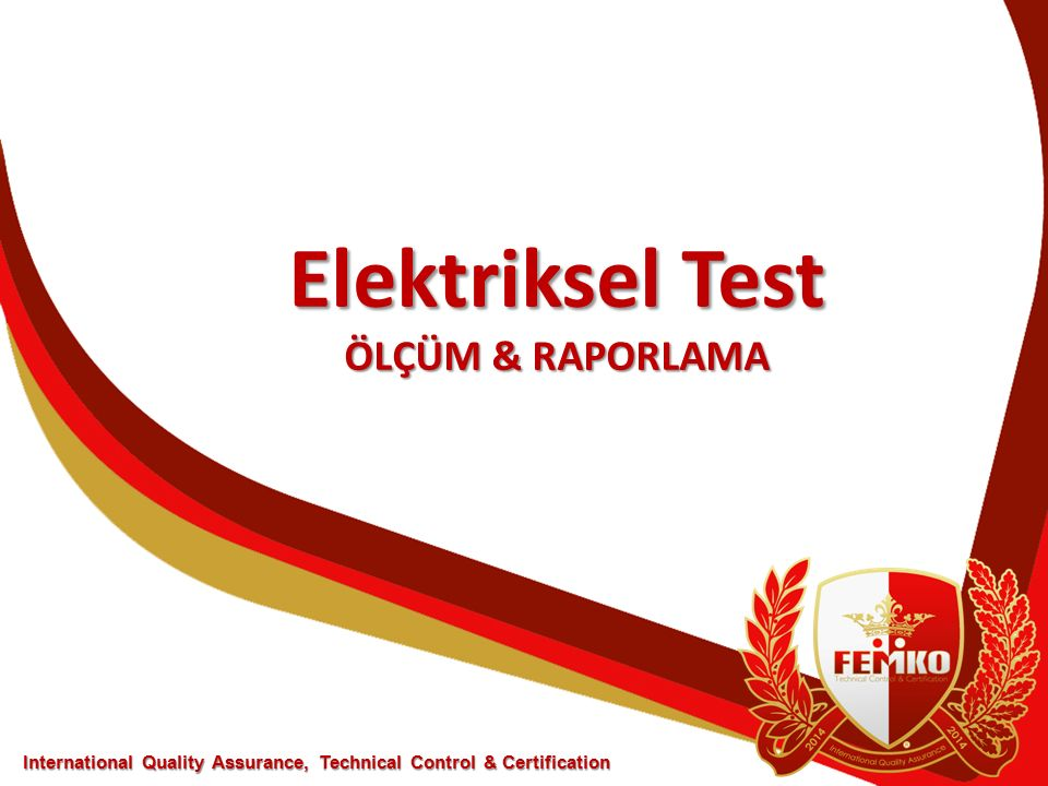 Elektriksel Test ÖLÇÜM & RAPORLAMA International Quality Assurance, Technical Control & Certification