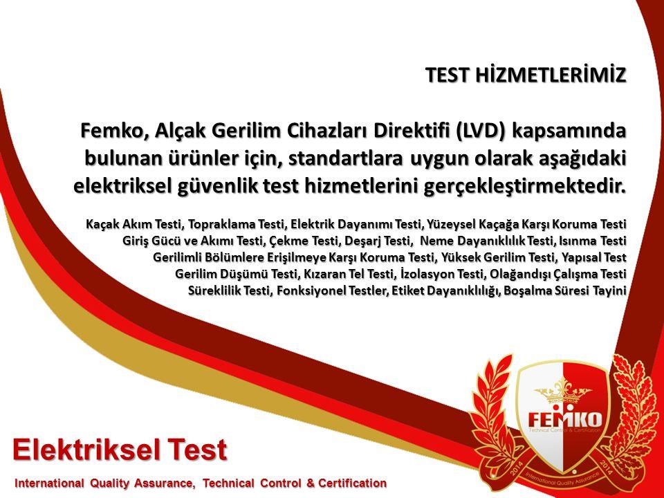 TEST HİZMETLERİMİZ Femko, Alçak Gerilim Cihazları Direktifi (LVD) kapsamında bulunan ürünler için, standartlara uygun olarak aşağıdaki elektriksel güvenlik test hizmetlerini gerçekleştirmektedir.