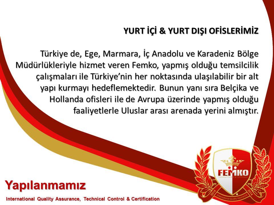 Yapılanmamız YURT İÇİ & YURT DIŞI OFİSLERİMİZ Türkiye de, Ege, Marmara, İç Anadolu ve Karadeniz Bölge Müdürlükleriyle hizmet veren Femko, yapmış olduğ