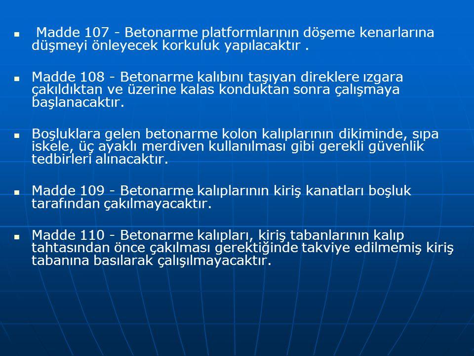 Madde 107 - Betonarme platformlarının döşeme kenarlarına düşmeyi önleyecek korkuluk yapılacaktır.