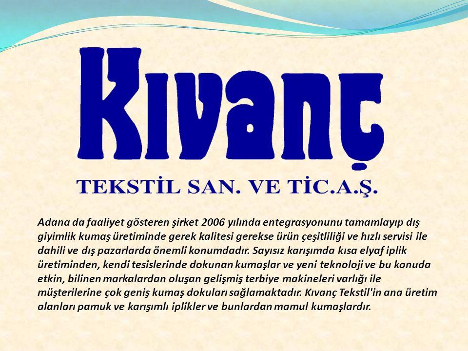 Adana da faaliyet gösteren şirket 2006 yılında entegrasyonunu tamamlayıp dış giyimlik kumaş üretiminde gerek kalitesi gerekse ürün çeşitliliği ve hızl