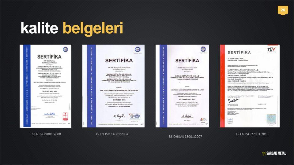 kalite belgeleri 26 TS EN ISO 9001:2008TS EN ISO 14001:2004 BS OHSAS 18001:2007 TS EN ISO 27001:2013