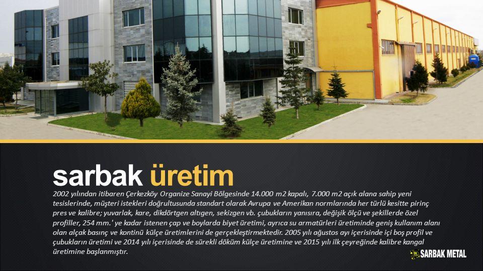 2002 yılından itibaren Çerkezköy Organize Sanayi Bölgesinde 14.000 m2 kapalı, 7.000 m2 açık alana sahip yeni tesislerinde, müşteri istekleri doğrultus