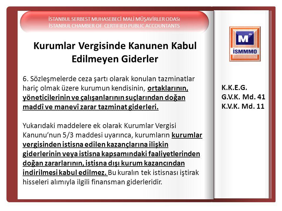 K.K.E Kurumlar Vergisinde Kanunen Kabul Edilmeyen Giderler 6. Sözleşmelerde ceza şartı olarak konulan tazminatlar hariç olmak üzere kurumun kendisinin