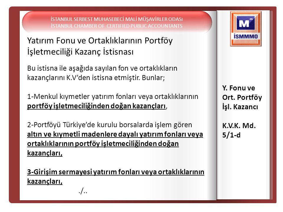 Yatırım Fonu ve Ortaklıklarının Portföy İşletmeciliği Kazanç İstisnası Y. Fonu ve Ort. Portföy İşl. Kazancı K.V.K. Md. 5/1-d Bu istisna ile aşağıda sa