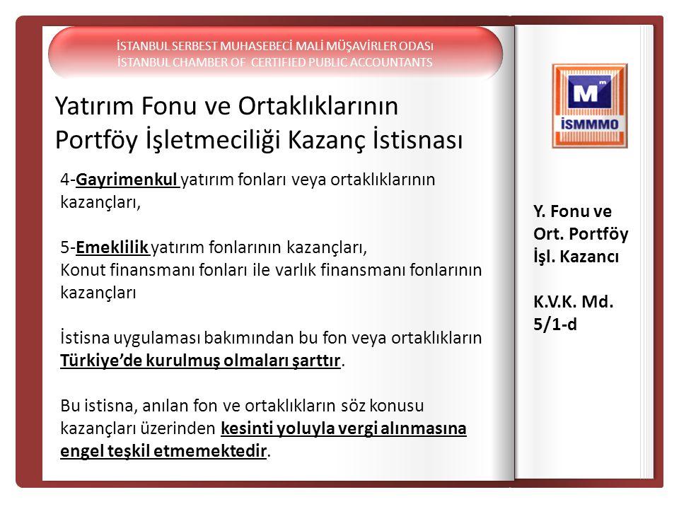 Yatırım Fonu ve Ortaklıklarının Portföy İşletmeciliği Kazanç İstisnası Y. Fonu ve Ort. Portföy İşl. Kazancı K.V.K. Md. 5/1-d 4-Gayrimenkul yatırım fon